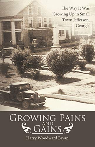 Growing Pains And Gains: The Way It Was Growing Up in Small Town Jefferson, Georgia: Bryan, Harry ...