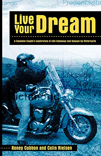 Live Your Dream: A Canadian Couples Exploration of USA Highways and Byways by Motorcycle: Roney ...