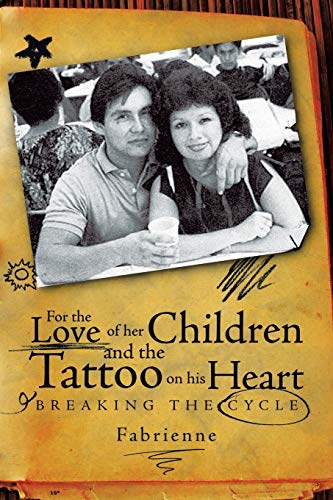 For the Love of her Children and the Tattoo on his Heart Breaking the Cycle: Fabrienne