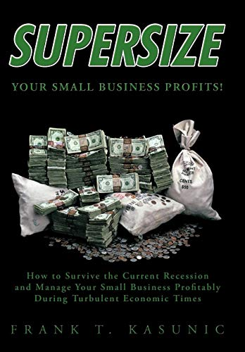 9781426917295: Supersize Your Small Business Profits!: How to Survive the Current Recession and Manage Your Small Business Profitably During Turbulent Economic Times