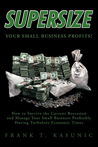 9781426917301: Supersize Your Small Business Profits!: How to Survive the Current Recession and Manage Your Small Business Profitably During Turbulent Economic Times