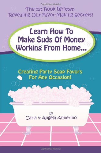 9781426917318: Learn How to Make Suds of Money Working from Home: Creating Party Soap Favors for Any Occasion!