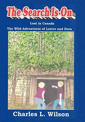 The Search Is on: The Wild Adventures of Lester and Dora: L. Wilson Charles L. Wilson