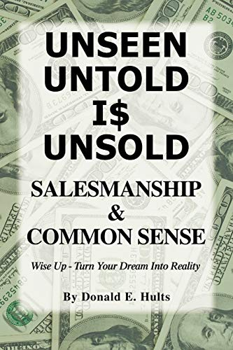 9781426918834: Unseen Untold Is Unsold: Salesmanship & Common Sense