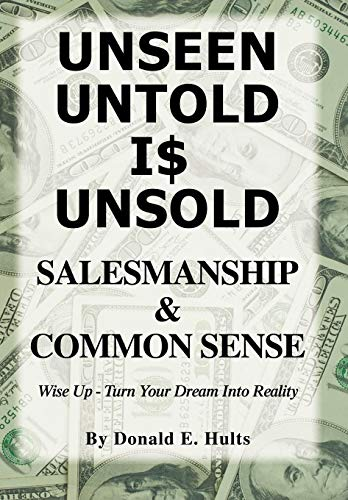 9781426918841: Unseen Untold Is Unsold: Salesmanship & Common Sense