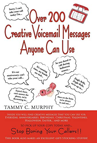 Over 200 Creative Voicemail Messages Anyone Can Use: Murphy Tammy Murphy
