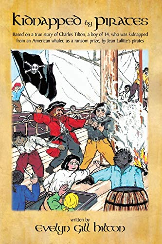 9781426920172: Kidnapped by Pirates: Based on the true story of a fourteen year-old boy, Charles Tilton, who was kidnapped alone from an American whaler by Jean Lafitte's pirates.