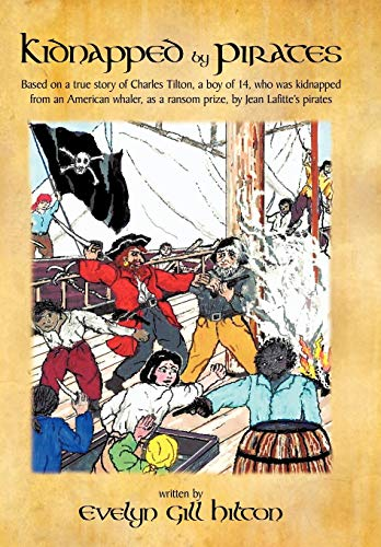 9781426920189: Kidnapped by Pirates: Based on the True Story of a Fourteen Year-Old Boy, Charles Tilton, Who Was Kidnapped Alone from an American Whaler by