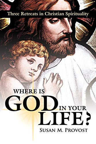 9781426921193: Where Is God in Your Life?: Three Retreats in Christian Spirituality