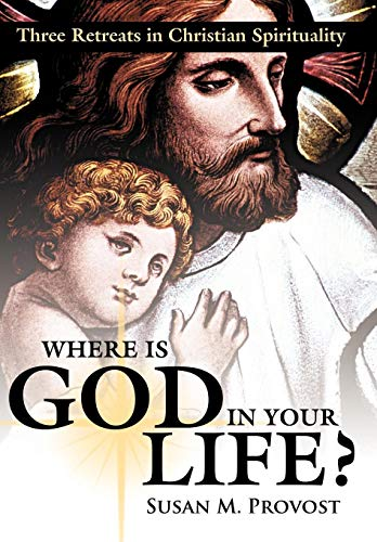 9781426921209: Where Is God in Your Life?: Three Retreats in Christian Spirituality