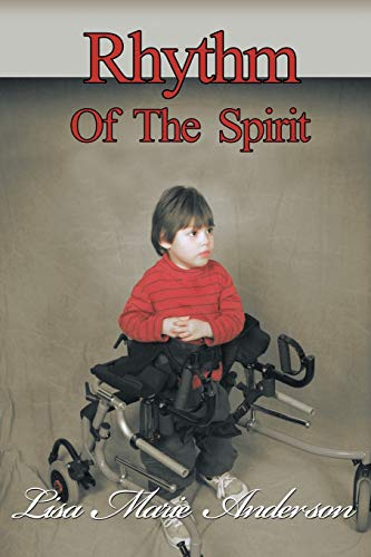 Rhythm of the Spirit: One child's inner strength to overcome illness and multiple disabilities...