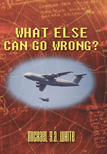What Else Can Go Wrong?: G. A. White Michael G. A. White