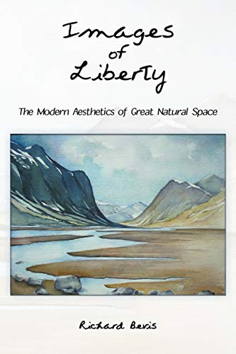 Images of Liberty: The Modern Aesthetics of Great Natural Space: Richard Bevis
