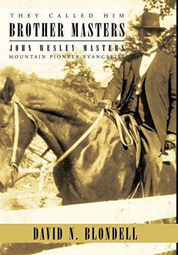 They Called Him Brother Masters: John Wesley Masters, Mountain Pioneer Evangelist: David N. ...