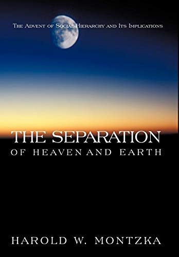 The Separation of Heaven and Earth: The Advent of Social Hierarchy and Its Implications: Harold W. ...