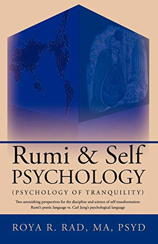 9781426926167: Rumi & Self Psychology (Psychology of Tranquility): Two astonishing perspectives for the discipline and science of self transformation: Rumi's poetic language vs. Carl Jung's psychological language
