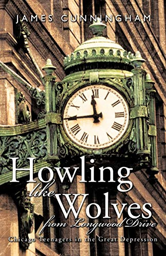9781426927218: Howling like Wolves from Longwood Drive: Chicago Teenagers in the Great Depression
