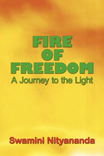 Fire of Freedom A Journey to the Light: Swamini Nityananda