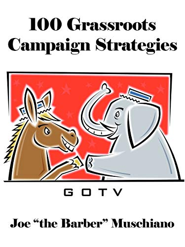 100 Grassroots Campaign Strategies (Paperback): Joe the Barber