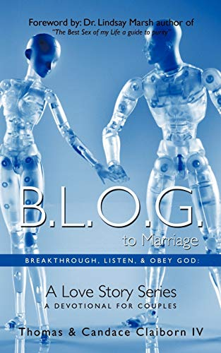 B.L.O.G. to Marriage Breakthrough, Listen, Obey God A Love Story Series: Thomas Claiborn IV