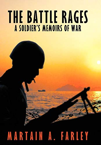 The Battle Rages: A Soldiers Memoirs of War: Martain A. Farley