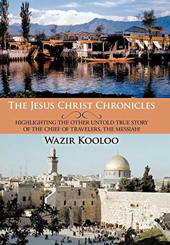 The Jesus Christ Chronicles: Highlighting the Other Untold True Story of the Chief of Travelers, ...