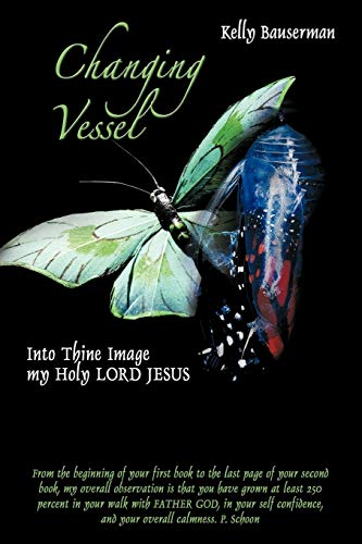 Changing Vessel Into Thine Image my Holy Lord Jesus: Kelly Bauserman