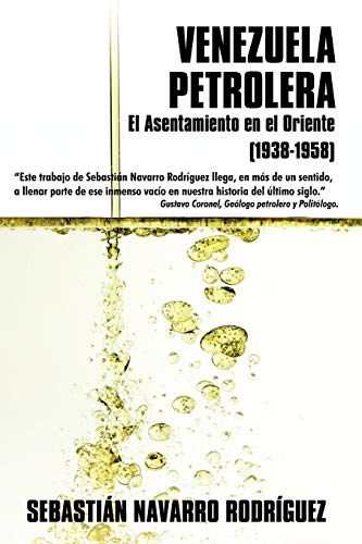 Venezuela Petrolera: El Asentamiento En El Oriente: Navarro Rodrguez Sebastin