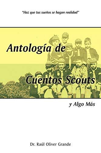 Antologia de Cuentos Scouts: Y Algo Mas: Ral Oliver Grande,