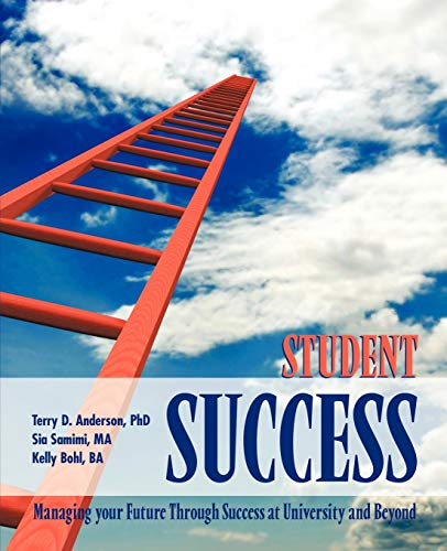 Student Success: Managing Your Future through Success at University and Beyond: PhD Terry D. ...