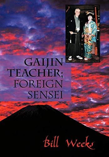 GAIJIN TEACHER; FOREIGN SENSEI: BILL WEEKS