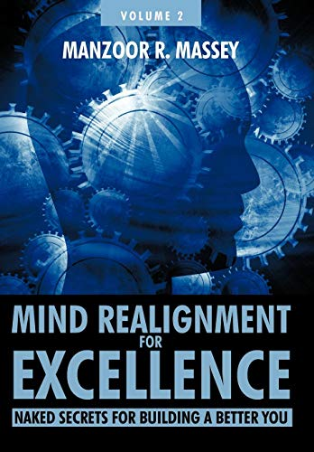 Mind Realignment for Excellence Vol. 2: Naked Secrets for Building a Better You: Manzoor R. Massey