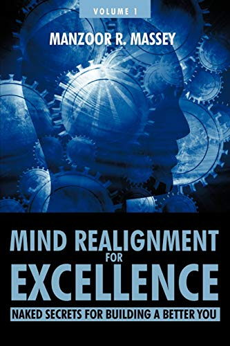 Mind Realignment for Excellence Vol. 1: Naked Secrets for Building a Better You: Manzoor R. Massey