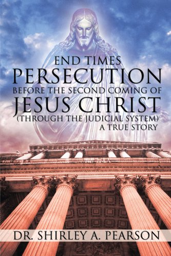 9781426933417: End Times Persecution Before the Second Coming of Jesus Christ: Th rough the Judicial System - A True Story