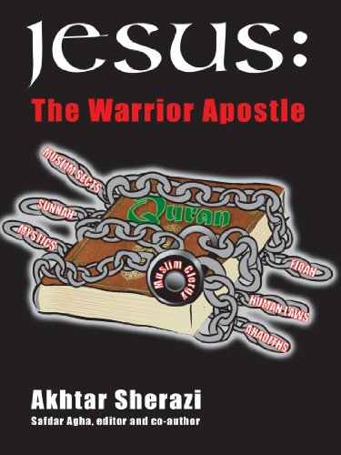 Jesus: The Warrior Apostle: Akhtar Sherazi, Safdar Agha (Editor)