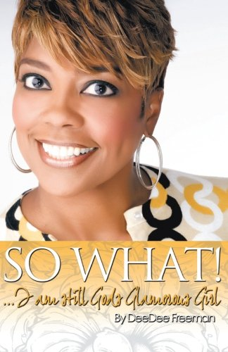 So What! I'm Still God's Glamorous Girl: DeeDee Freeman