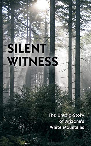 Silent Witness: The Untold Story of Arizonas White Mountains: Tom Jernigan