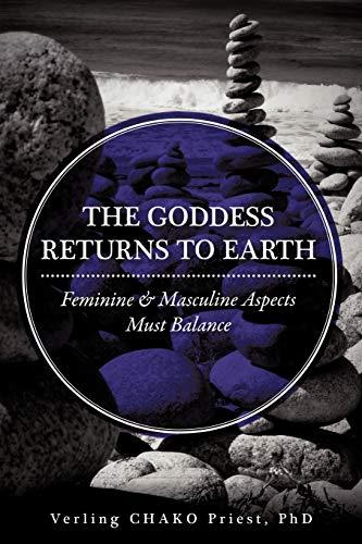 THE Goddess Returns to Earth: Feminine Masculine: Verling CHAKO Priest