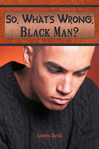 So, What's Wrong, Black Man? (1426935854) by James Reid