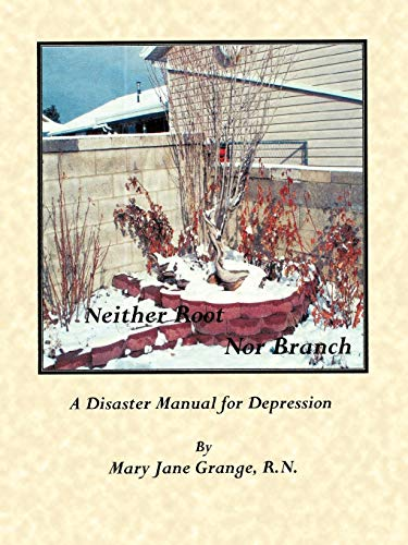 Neither Root Nor Branch: The Disaster Manual for Depression: Mary Jane Grange R. N.
