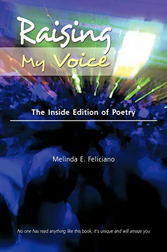 Raising My Voice The Inside Edition of Poetry: Melinda E. Feliciano