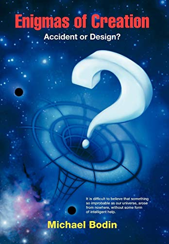 Enigmas of Creation: Accident or Design?: Michael Bodin