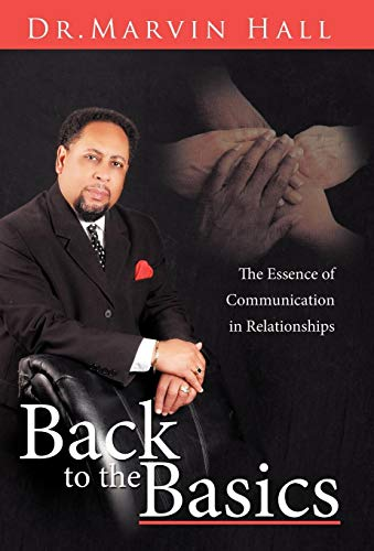 Back to the Basics The Essence of Communication in Relationships: Dr Marvin Hall