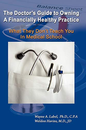 The Doctor's Guide to Owning a Financially Healthy Practice: What They Don't Teach You in...