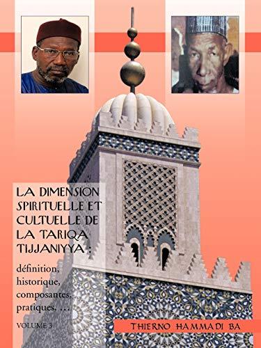 La Dimension Spirituelle Et Cultuelle de La Tariqa Tijjaniyya: Definition, Historique, Composantes,...