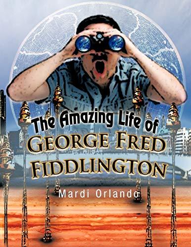 The Amazing Life of George Fred Fiddlington: Mardi Orlando
