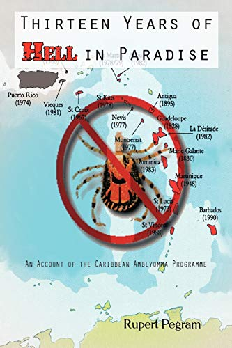 Thirteen Years of Hell in Paradise: An Account of the Caribbean Amblyomma Programme: Rupert Pegram