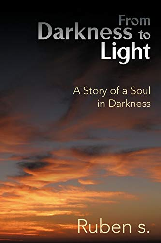 From Darkness to Light A Story of a Soul in Darkness: Ruben s.