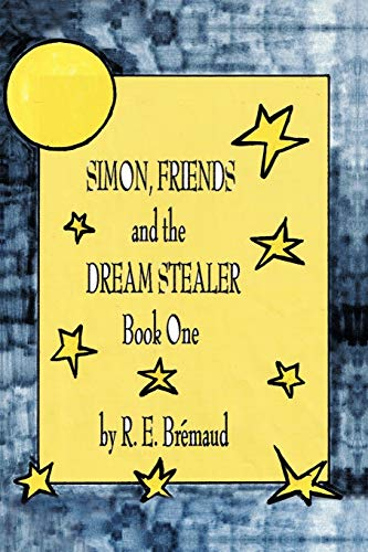 Simon, Friends, and the Dream Stealer: Book: Bremaud, R. E.