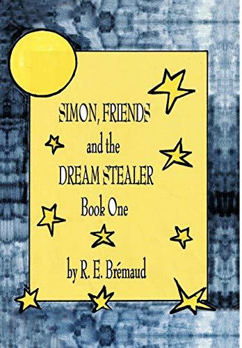 Simon, Friends, and the Dream Stealer: Book: Bremaud, R. E.